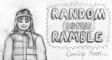 Random Bonus Ramble webcomic coming soon...